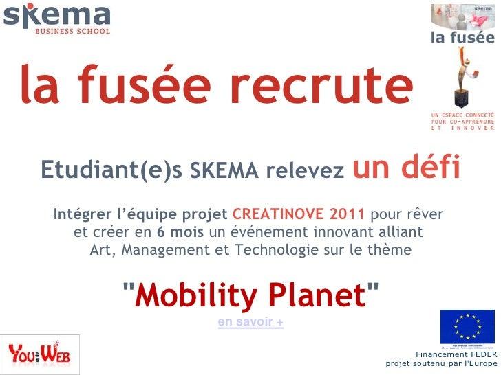la fuséerecrute<br />Etudiant(e)s SKEMA relevezun défi<br /><br />Intégrerl'équipeprojetCREATINOVE 2011pour rêver<br />e...