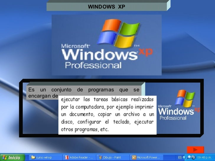 WINDOWS  XP Es un conjunto de programas que se encargan de
