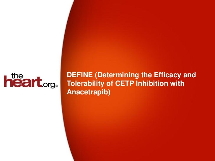 DEFINE (Determining the Efficacy andTolerability of CETP Inhibition withAnacetrapib)