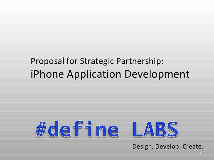 Proposal for Strategic Partnership:iPhone Application Development                          Design. Develop. Create.       ...