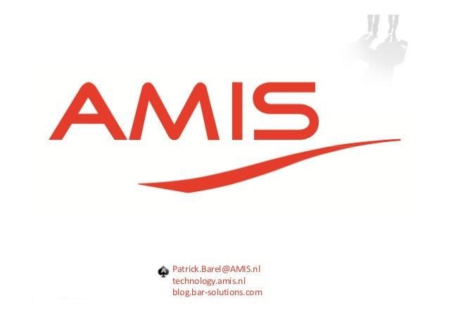Patrick.Barel@AMIS.nl technology.amis.nl blog.bar-solutions.com
