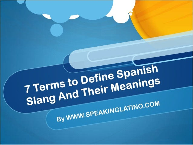 7 Terms to Define Spanish Slang And Their Meanings