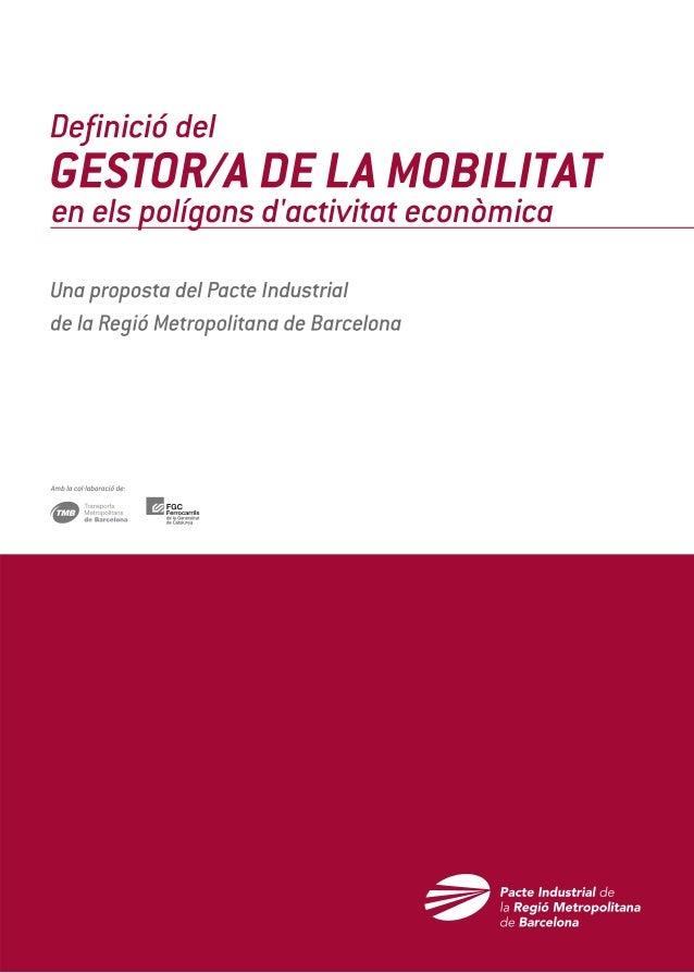Definició del gestor/a de la mobilitat en els polígons d'activitat econòmica Una proposta del Pacte Industrial de la Regió...