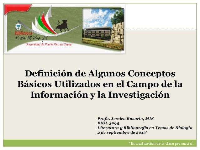 Definición de Algunos Conceptos Básicos Utilizados en el Campo de la Información y la Investigación Profa. Jessica Rosario...