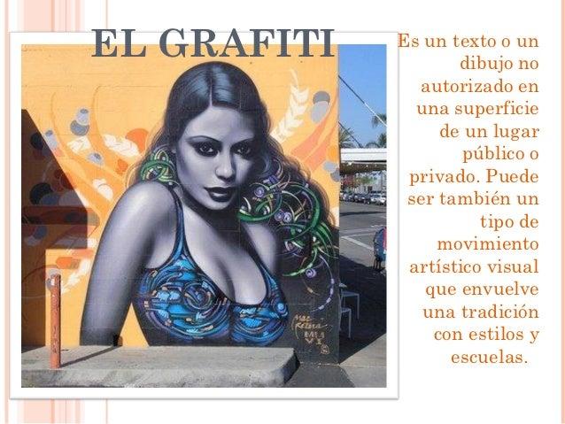EL GRAFITI   Es un texto o un                    dibujo no               autorizado en               una superficie       ...
