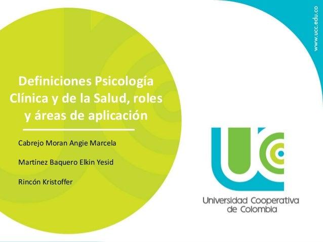 Definiciones Psicología  Clínica y de la Salud, roles  y áreas de aplicación  Cabrejo Moran Angie Marcela  Martínez Baquer...