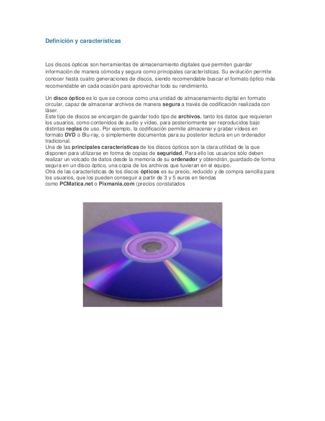 Definición y característicasLos discos ópticos son herramientas de almacenamiento digitales que permiten guardarinformació...