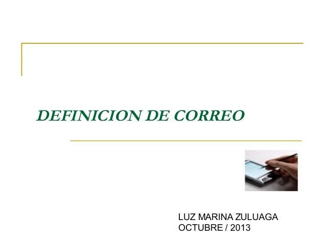 DEFINICION DE CORREO  LUZ MARINA ZULUAGA OCTUBRE / 2013