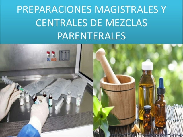 PREPARACIONES MAGISTRALES Y CENTRALES DE MEZCLAS PARENTERALES