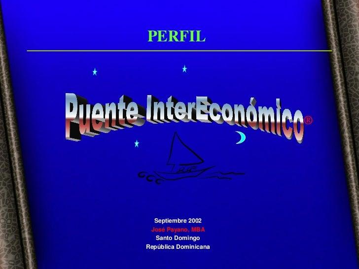 PERFIL                       ®  Septiembre 2002 José Payano, MBA   Santo DomingoRepública Dominicana