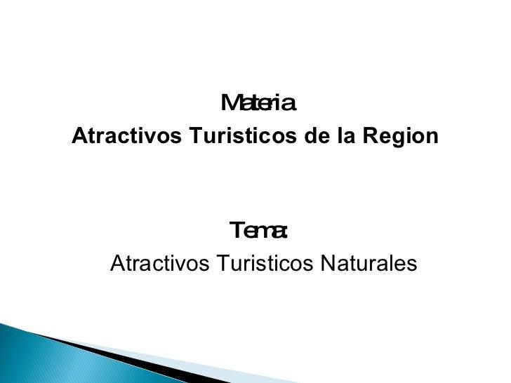 Materia Atractivos Turisticos de la Region Tema:  Atractivos Turisticos Naturales
