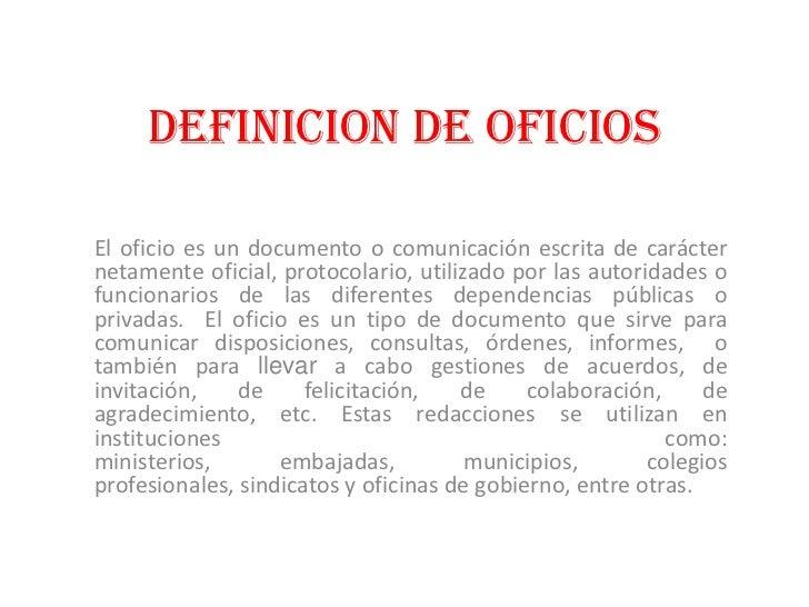 DEFINICIONDE OFICIOS<br />El oficio es un documento o comunicación escrita de carácter netamente oficial, protocolario, ut...