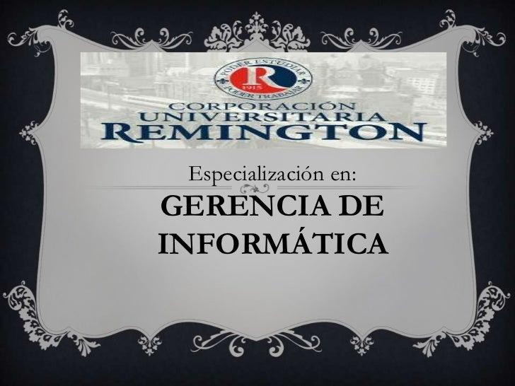 Especialización en:GERENCIA DEINFORMÁTICA
