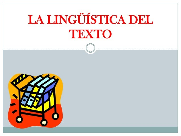 LA LINGÜÍSTICA DEL      TEXTO