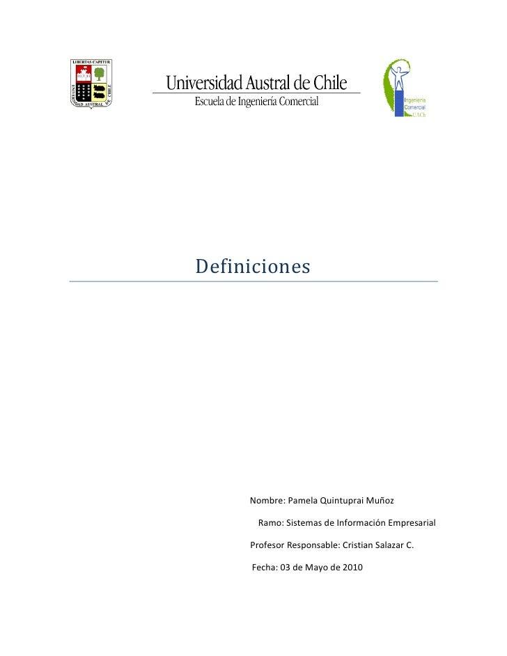 Definiciones          Nombre: Pamela Quintuprai Muñoz         Ramo: Sistemas de Información Empresarial       Profesor Res...