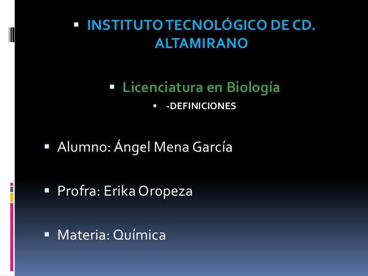  INSTITUTO TECNOLÓGICO DE CD.                 ALTAMIRANO           Licenciatura en Biología                 -DEFINICION...