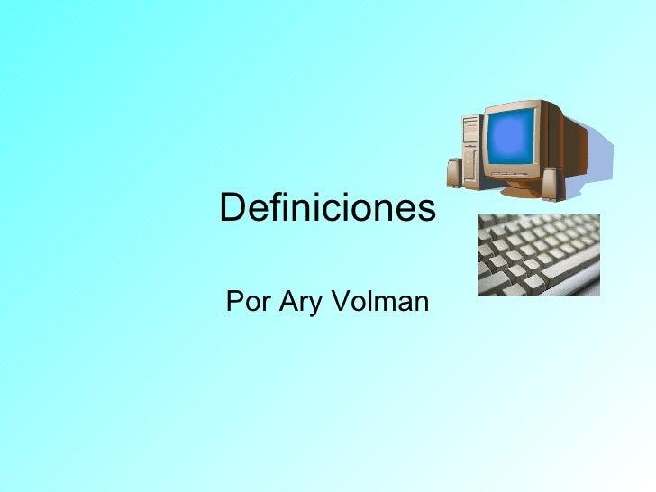 Definiciones Por Ary Volman