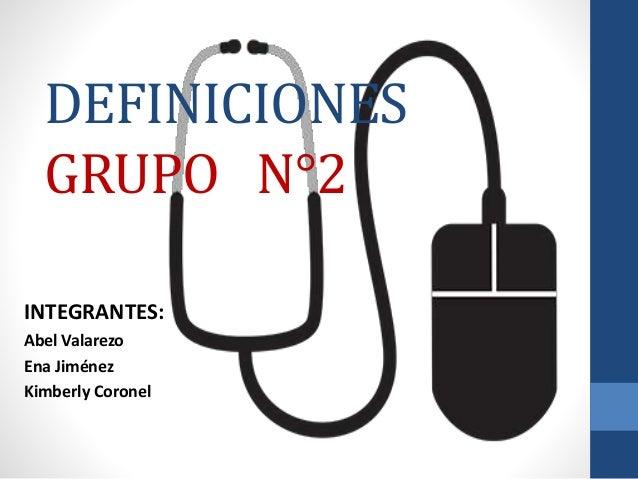 DEFINICIONES GRUPO N°2 INTEGRANTES: Abel Valarezo Ena Jiménez Kimberly Coronel