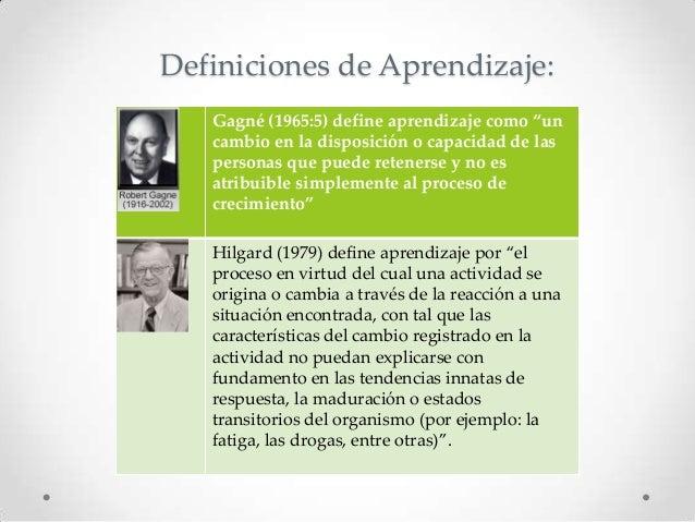 """Definiciones de Aprendizaje: Gagné (1965:5) define aprendizaje como """"un cambio en la disposición o capacidad de las person..."""