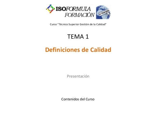 """Curso """"Técnico Superior Gestión de la Calidad"""" TEMA 1 Definiciones de Calidad Presentación Contenidos del Curso"""