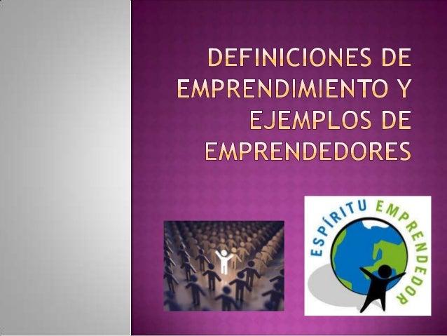  Emprendimiento es la capacidad de una persona para hacer un esfuerzo adicional por alcanzar una meta u objetivo, siendo ...