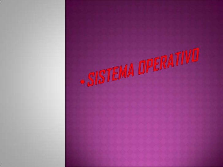  Sistema operativo, software básico que controla una computadora. El  sistema operativo tiene tres grandes funciones: coo...