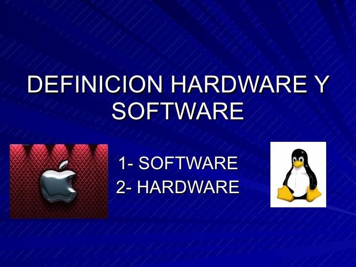 DEFINICION HARDWARE Y SOFTWARE 1- SOFTWARE 2- HARDWARE