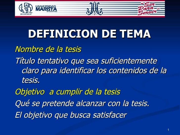 DEFINICION DE TEMA <ul><li>Nombre de la tesis </li></ul><ul><li>Título tentativo que sea suficientemente claro para identi...
