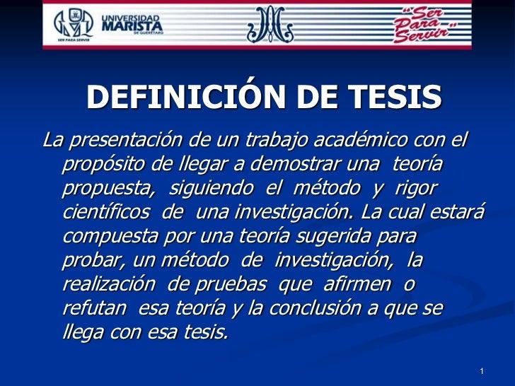 1<br />DEFINICIÓN DE TESIS<br />La presentación de un trabajo académico con el propósito de llegar a demostrar una  teoría...