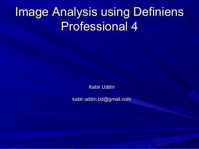 Image Analysis using Definiens Professional 4  Kabir Uddin kabir.uddin.bd@gmail.com