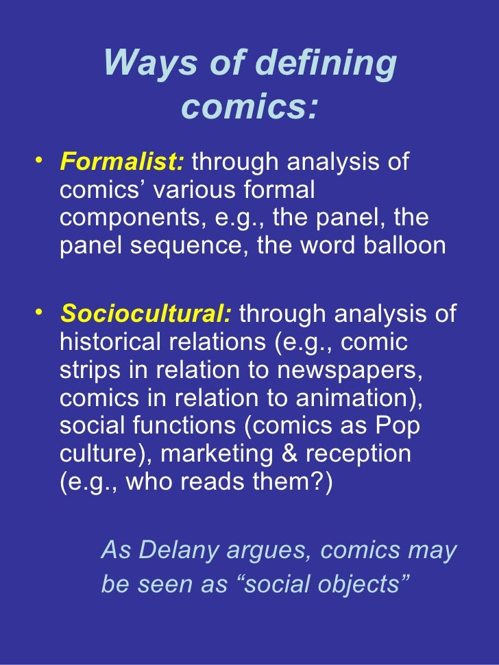 Ways of defining comics: <ul><li>Formalist:  through analysis of comics' various formal components, e.g., the panel, the p...
