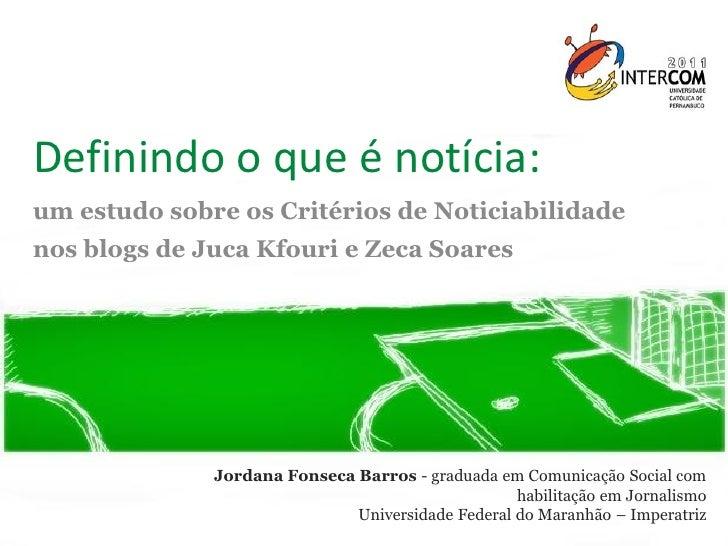 Definindo o que é notícia:um estudo sobre os Critérios de Noticiabilidadenos blogs de Juca Kfouri e Zeca Soares           ...