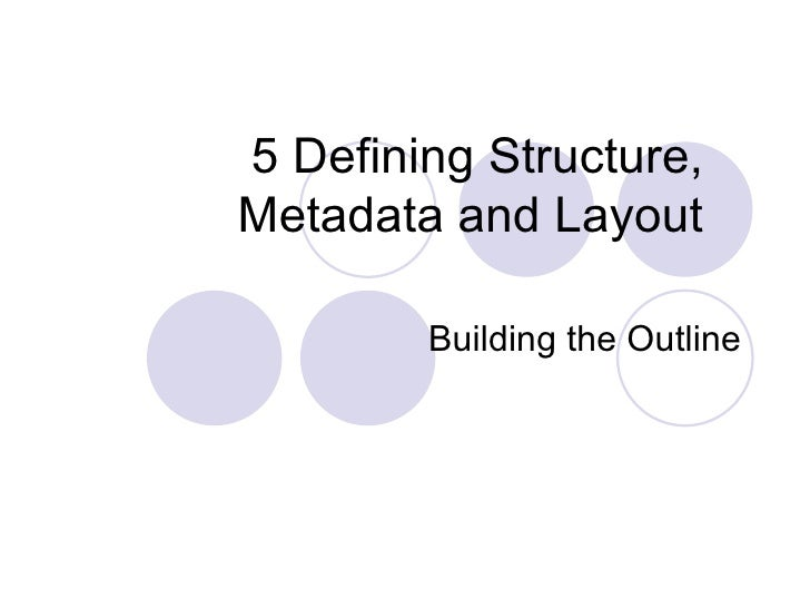 5   Defining Structure, Metadata and Layout Building the Outline
