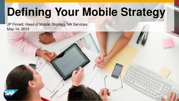 Defining Your Mobile StrategyJP Finnell, Head of Mobile Strategy, NA ServicesMay 14, 2012
