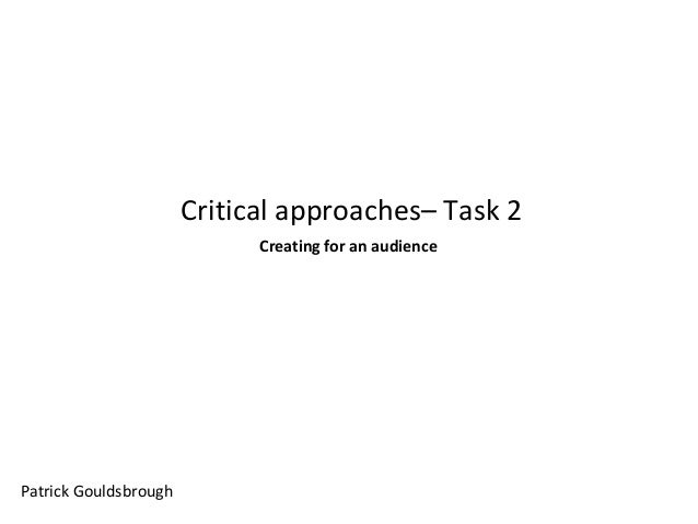 Critical approaches– Task 2 Creating for an audience  Patrick Gouldsbrough