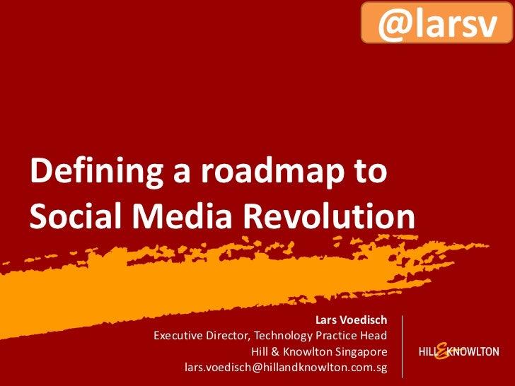 @larsvDefining a roadmap toSocial Media Revolution                                      Lars Voedisch       Executive Dire...