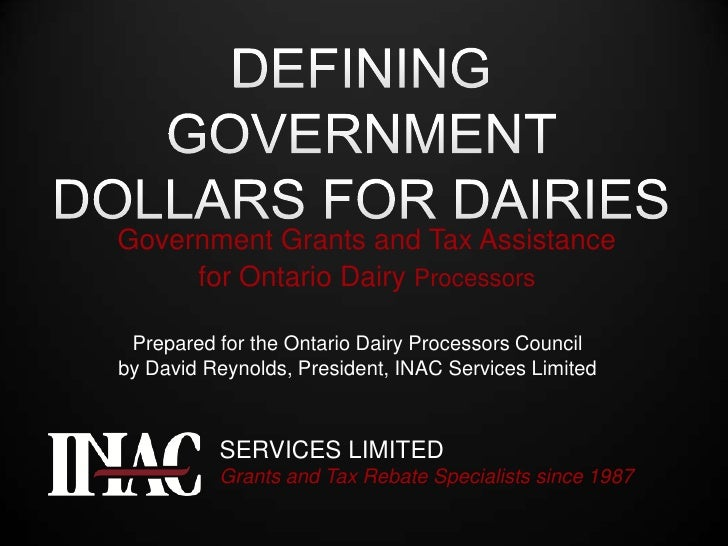 DEFINING GOVERNMENT DOLLARS FOR DAIRIES<br />Government Grants and Tax Assistance <br />for Ontario Dairy Processors<br />...