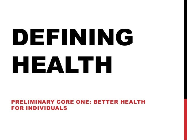 DEFINING HEALTH PRELIMINARY CORE ONE: BETTER HEALTH FOR INDIVIDUALS