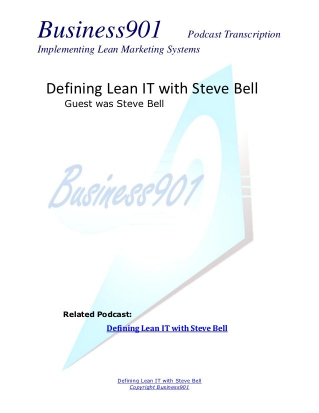 Business901                      Podcast TranscriptionImplementing Lean Marketing Systems Defining Lean IT with Steve Bell...