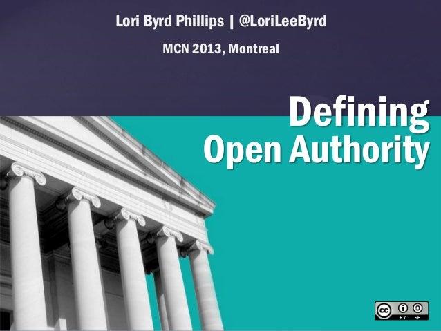 Lori Byrd Phillips | @LoriLeeByrd MCN 2013, Montreal  Defining  {  Open Authority