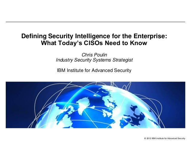 Defining Security Intelligence for the Enterprise: What Today's CISOs Need to Know Chris Poulin Industry Security Systems ...