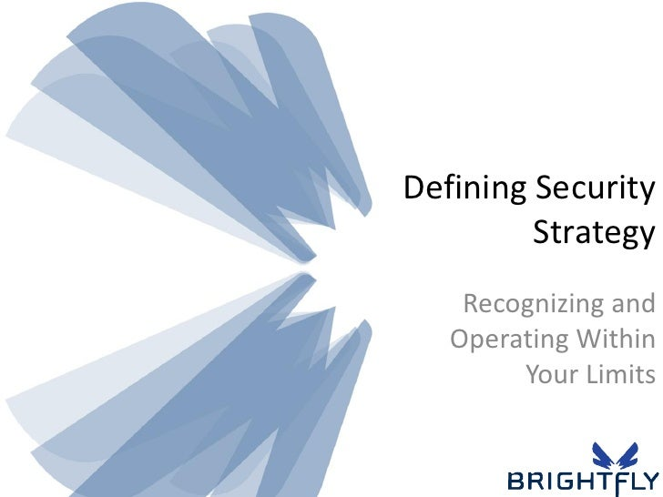 Defining Security          Strategy     Recognizing and    Operating Within         Your Limits