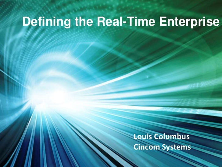 Defining the Real-Time Enterprise                  Louis Columbus                  Cincom Systems