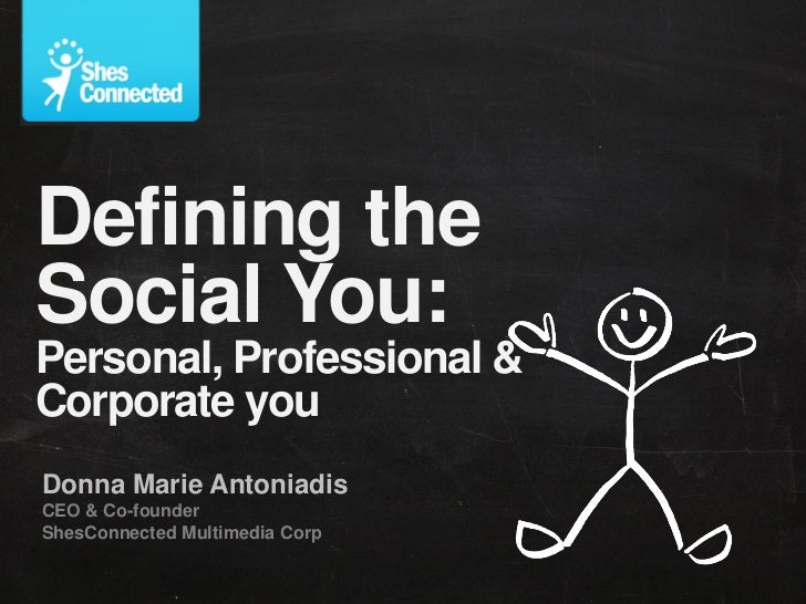 Defining theSocial You:Personal, Professional &Corporate youDonna Marie AntoniadisCEO & Co-founderShesConnected Multimedia...