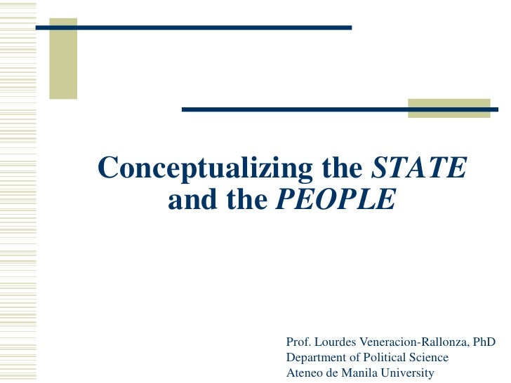Conceptualizing the STATE     and the PEOPLE                Prof. Lourdes Veneracion-Rallonza, PhD             Department ...