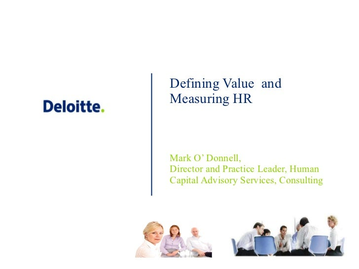 Defining Value  and Measuring HR Mark O' Donnell,  Director and Practice Leader, Human Capital Advisory Services, Consulting
