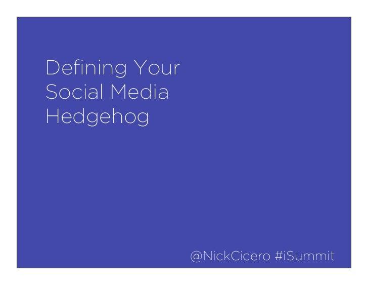 Defining YourSocial MediaHedgehog               @NickCicero #iSummit