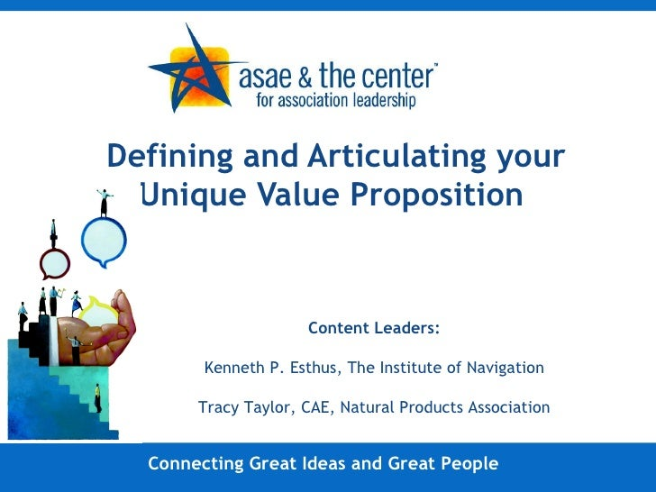 Defining and Articulating your Unique Value Proposition   Connecting Great Ideas and Great People Content Leaders: Kenneth...