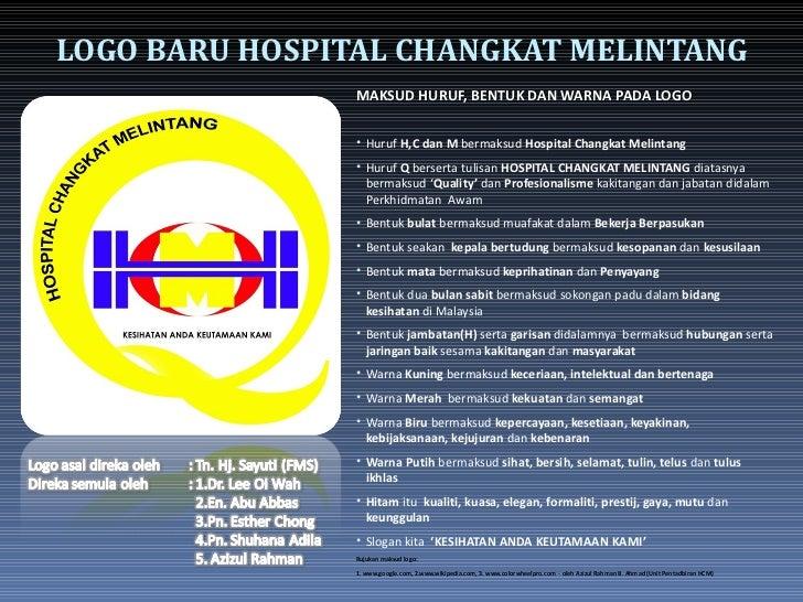LOGO BARU HOSPITAL CHANGKAT MELINTANG                MAKSUD HURUF, BENTUK DAN WARNA PADA LOGO                • Huruf H,C d...
