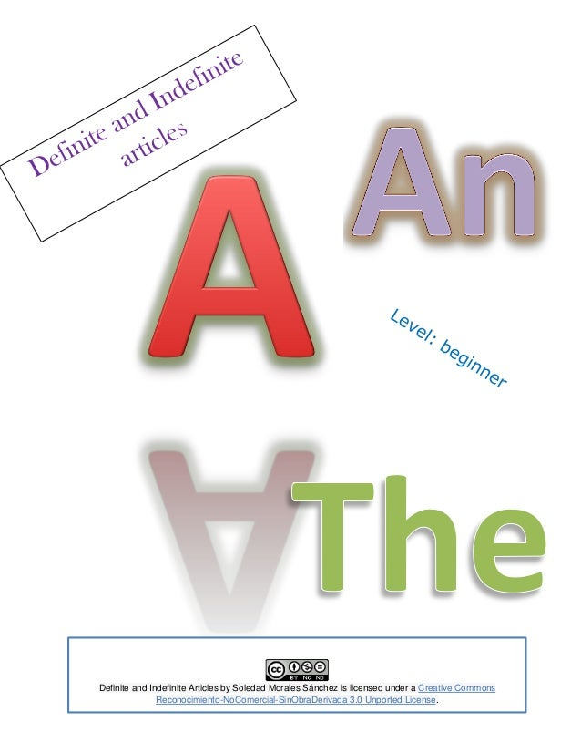 Definite and Indefinite Articles by Soledad Morales Sánchez is licensed under a Creative Commons               Reconocimie...